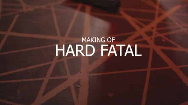 Making of Hard Fatal
